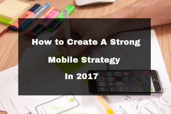 How to create a strong mobile strategy in 2017_final